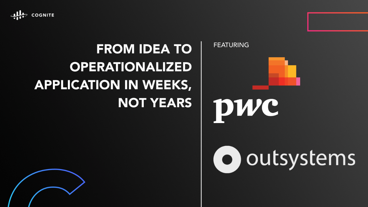 Cognite/OutSystems/ PwC Webinar: From Idea To Operationalized ApplicationIn Weeks, Not Years